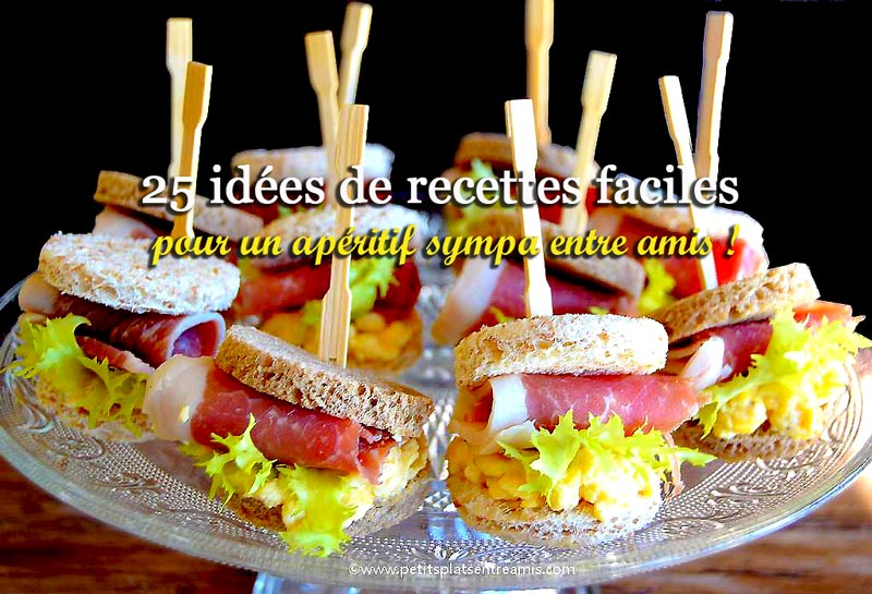 25 id 233 es de recettes faciles pour un ap 233 ritif sympa entre amis petits plats entre amis