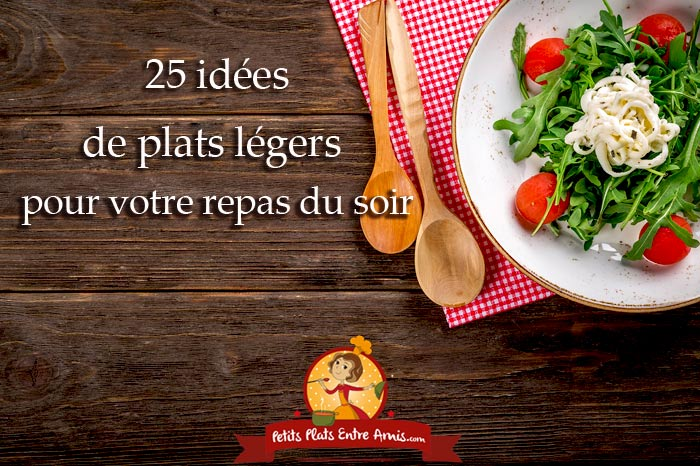 25 idées de plats légers pour votre repas du soir